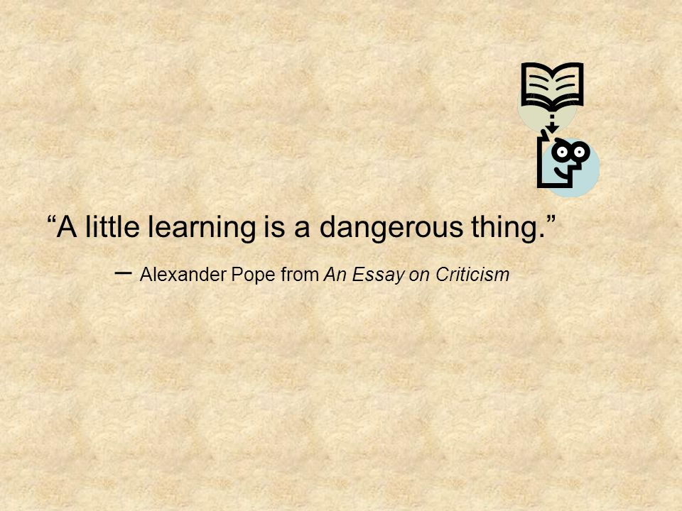 The meaning and origin of the expression: A little knowledge is a dangerous thing