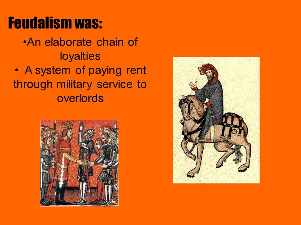 Feudalism was: An elaborate chain of loyalties
