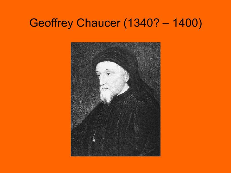 Geoffrey Chaucer (1340 – 1400) Geoffrey Chaucer (1340 – 1400)