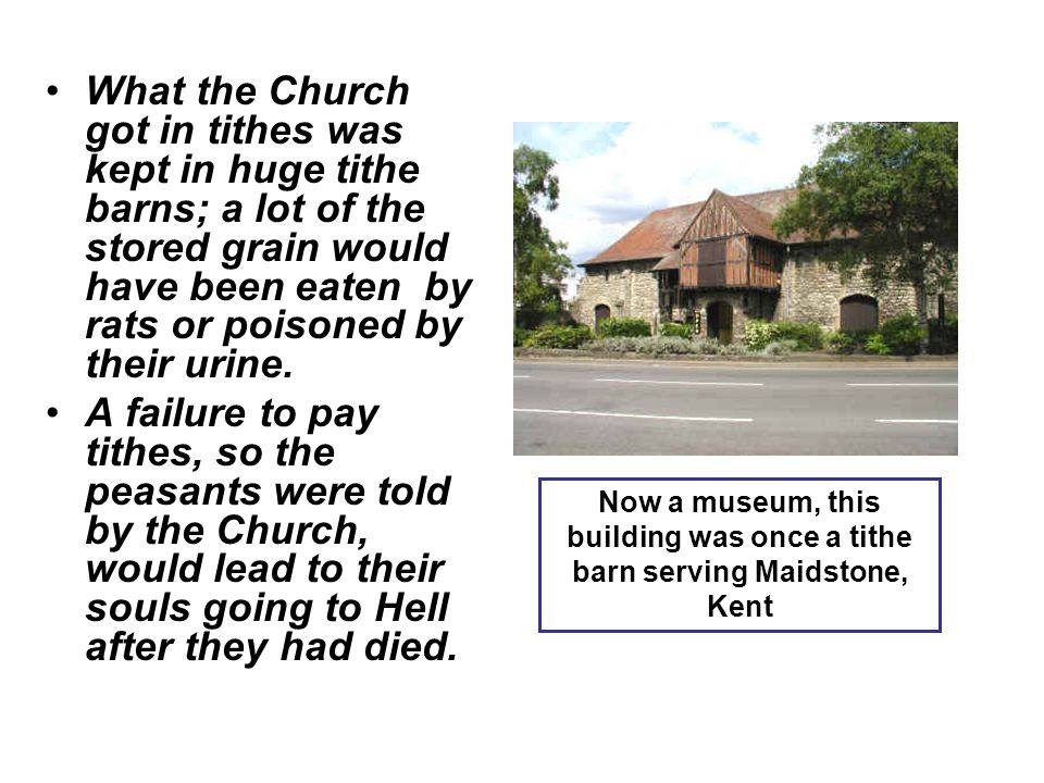What the Church got in tithes was kept in huge tithe barns; a lot of the stored grain would have been eaten by rats or poisoned by their urine.