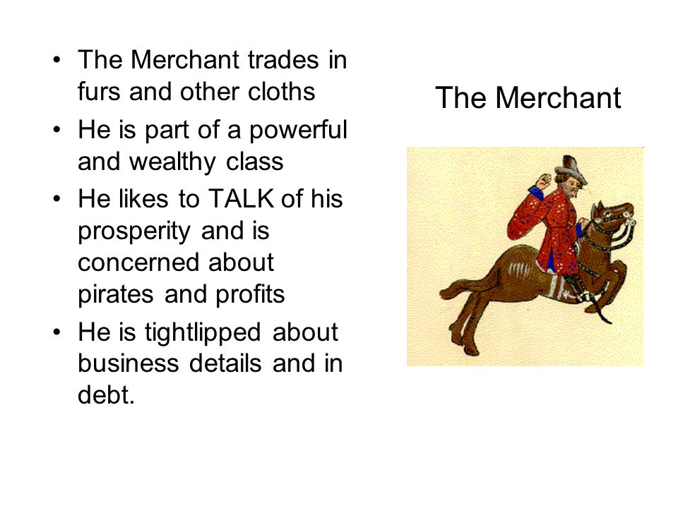 The Merchant The Merchant trades in furs and other cloths
