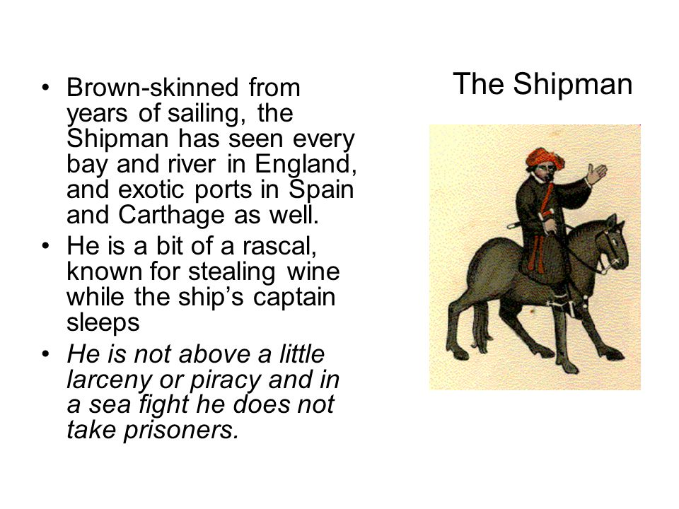 The Shipman Brown-skinned from years of sailing, the Shipman has seen every bay and river in England, and exotic ports in Spain and Carthage as well.