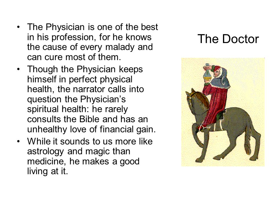 The Physician is one of the best in his profession, for he knows the cause of every malady and can cure most of them.