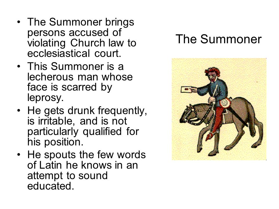 The Summoner brings persons accused of violating Church law to ecclesiastical court.