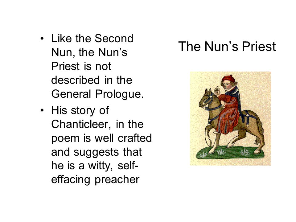 Like the Second Nun, the Nun's Priest is not described in the General Prologue.