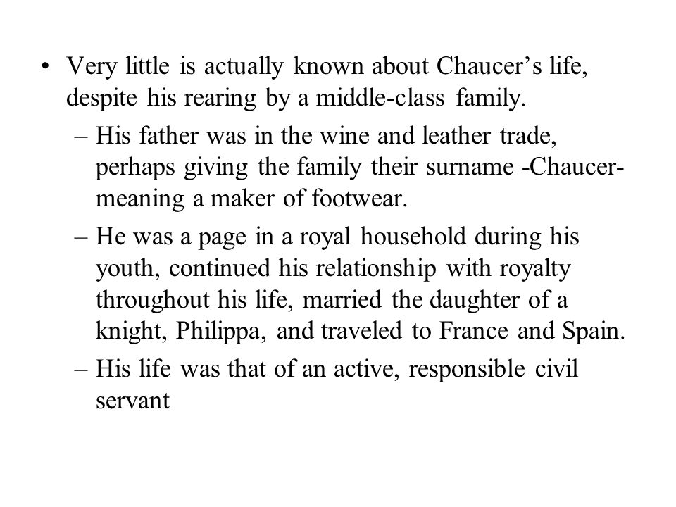 Very little is actually known about Chaucer's life, despite his rearing by a middle-class family.