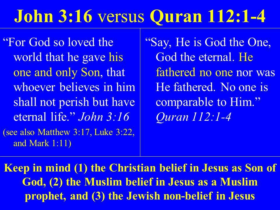 John 3:16 versus Quran 112:1-4