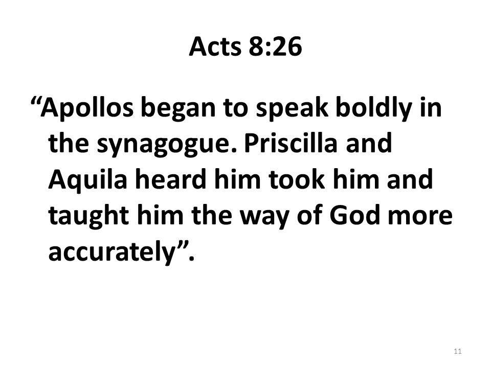 Acts 8:26 Apollos began to speak boldly in the synagogue.