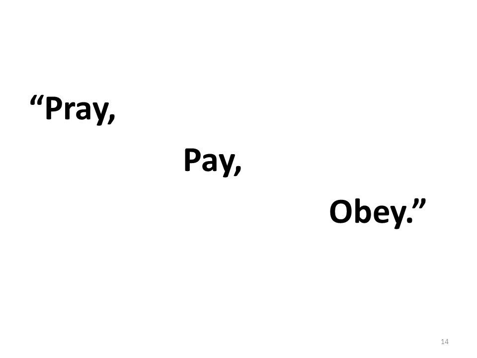Pray, Pay, Obey.