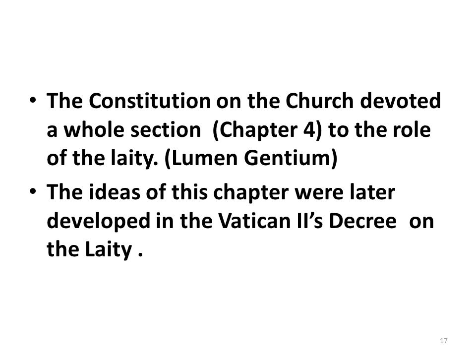 The Constitution on the Church devoted a whole section (Chapter 4) to the role of the laity. (Lumen Gentium)