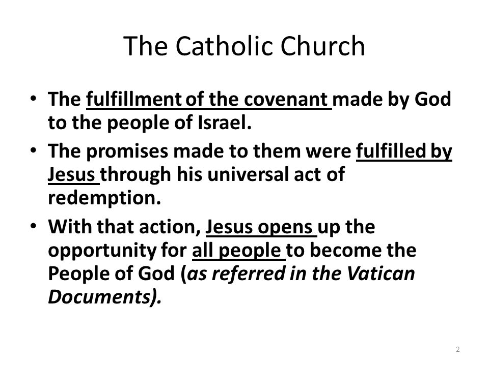The Catholic Church The fulfillment of the covenant made by God to the people of Israel.