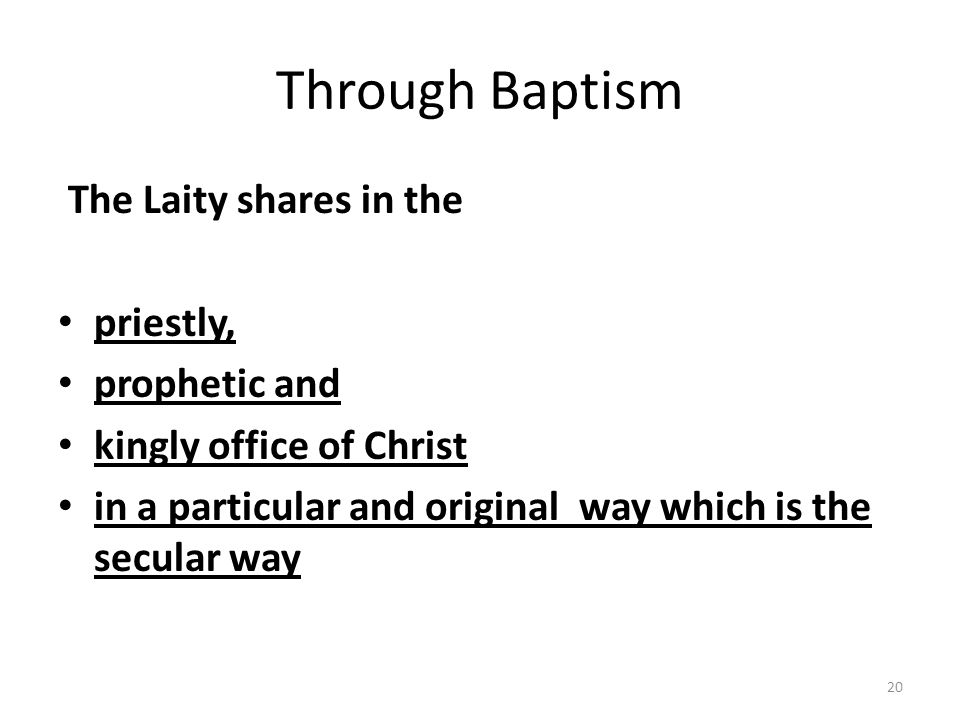 Through Baptism The Laity shares in the priestly, prophetic and
