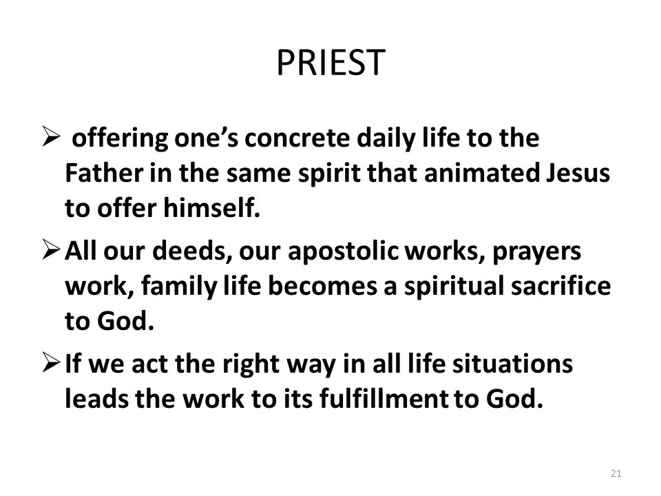 PRIEST offering one's concrete daily life to the Father in the same spirit that animated Jesus to offer himself.