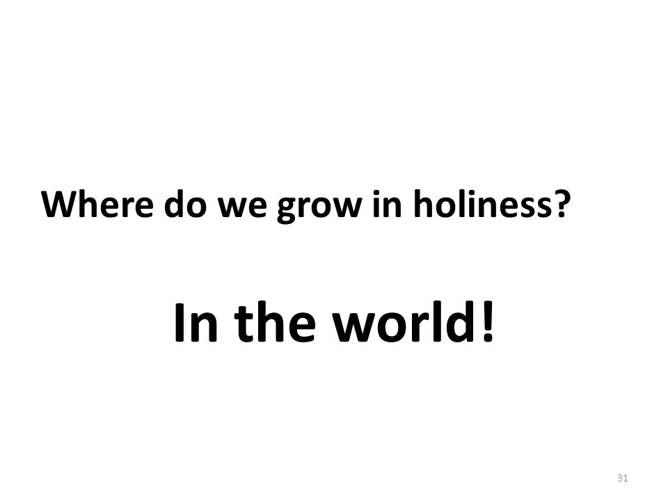 Where do we grow in holiness