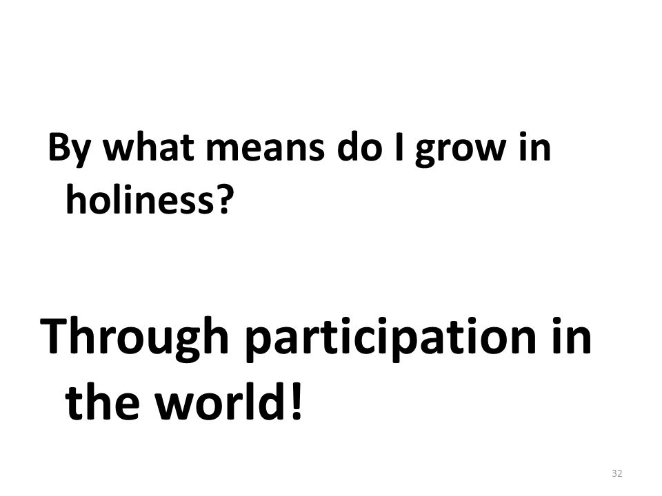 Through participation in the world!