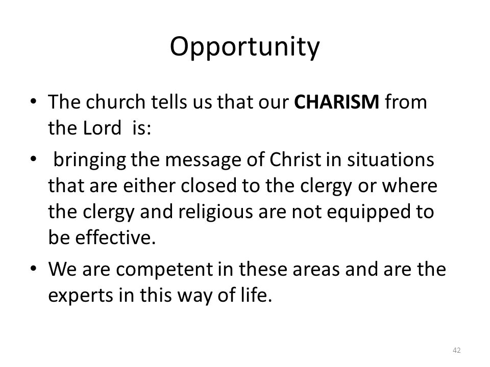 Opportunity The church tells us that our CHARISM from the Lord is: