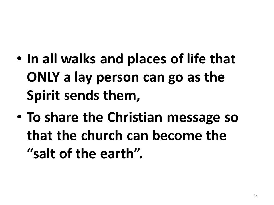 In all walks and places of life that ONLY a lay person can go as the Spirit sends them,