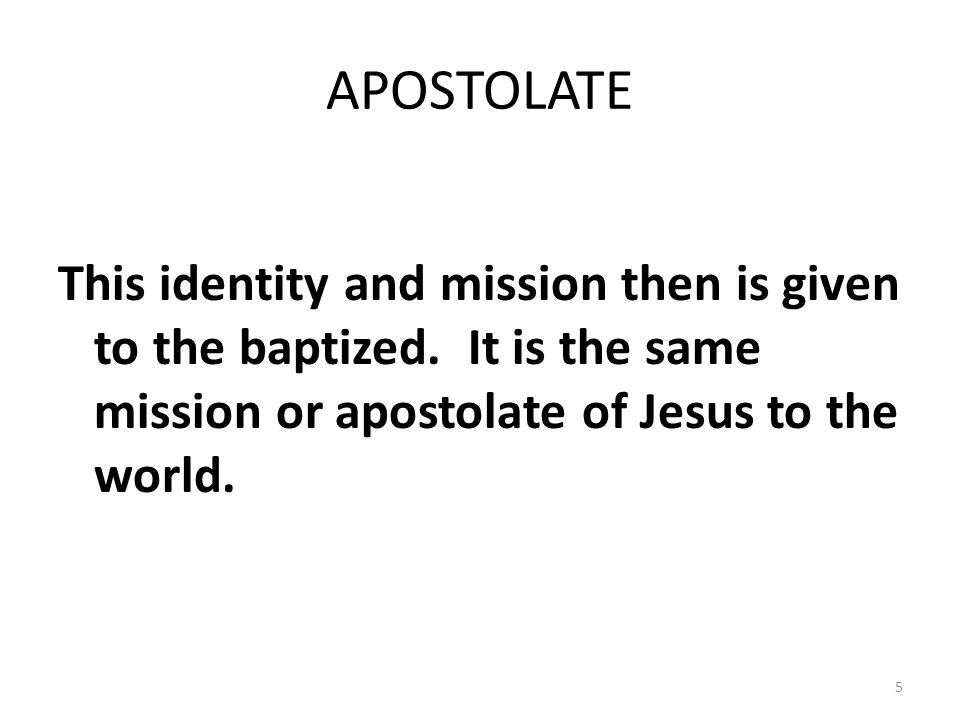 APOSTOLATE This identity and mission then is given to the baptized.