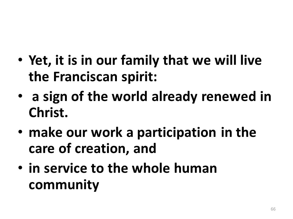 Yet, it is in our family that we will live the Franciscan spirit: