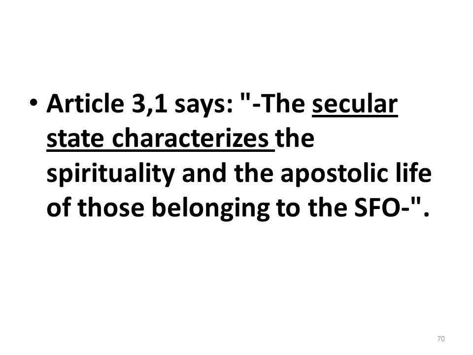 Article 3,1 says: -The secular state characterizes the spirituality and the apostolic life of those belonging to the SFO- .