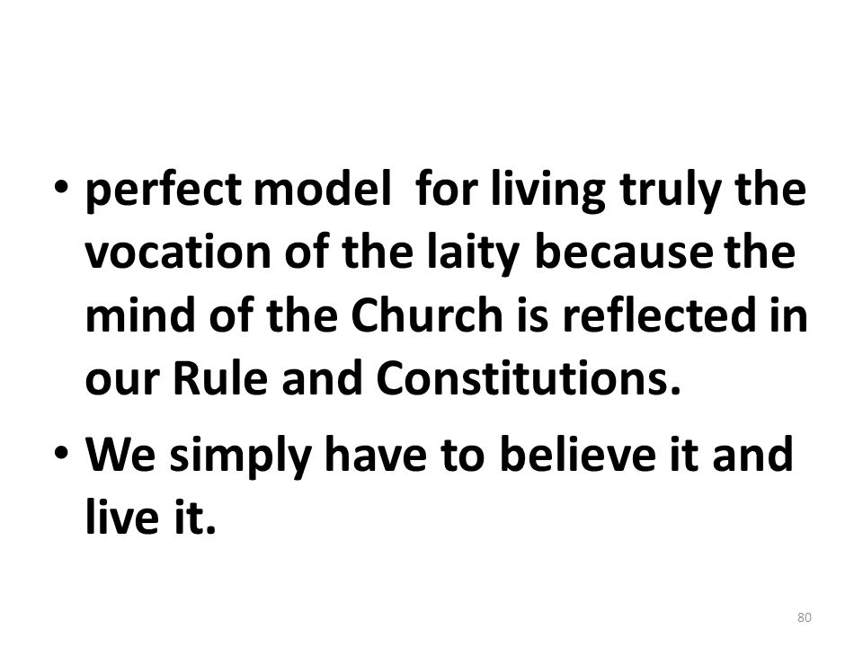 perfect model for living truly the vocation of the laity because the mind of the Church is reflected in our Rule and Constitutions.