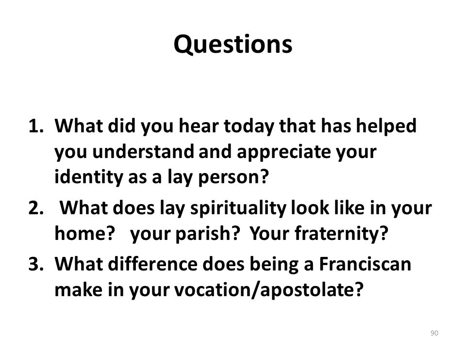 Questions What did you hear today that has helped you understand and appreciate your identity as a lay person
