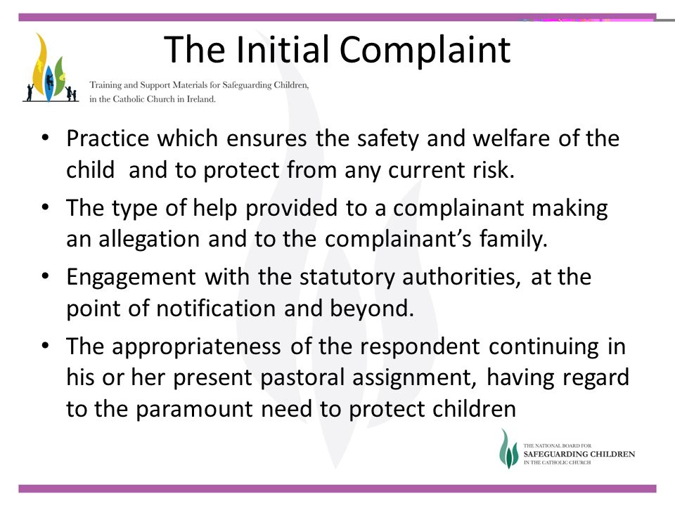 The Initial Complaint Practice which ensures the safety and welfare of the child and to protect from any current risk.