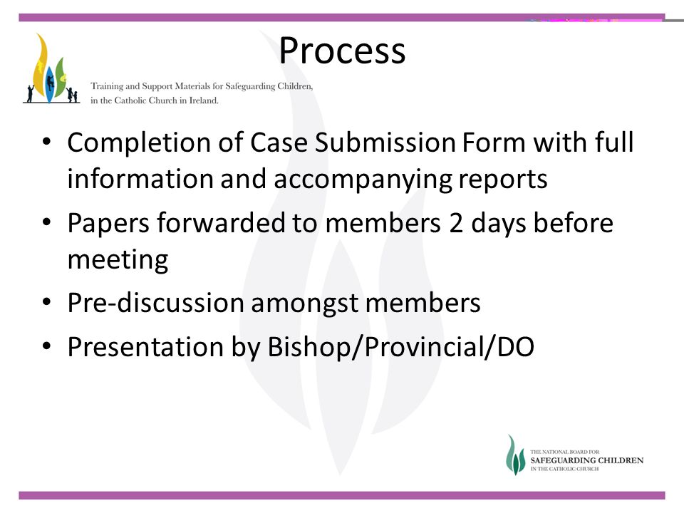 Process Completion of Case Submission Form with full information and accompanying reports. Papers forwarded to members 2 days before meeting.