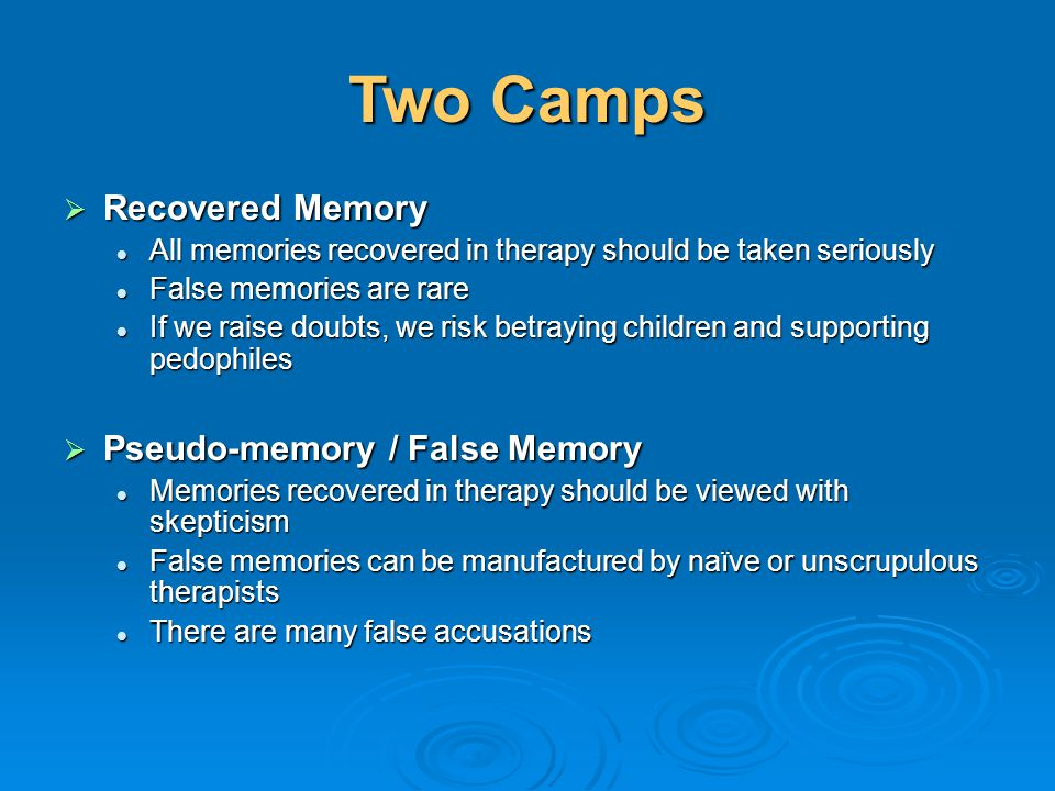 Two Camps Recovered Memory Pseudo-memory / False Memory