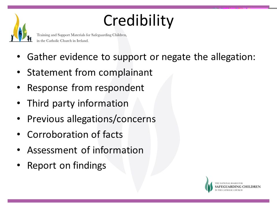 Credibility Gather evidence to support or negate the allegation: