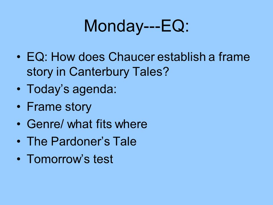 Monday---EQ: EQ: How does Chaucer establish a frame story in Canterbury Tales Today's agenda: Frame story.
