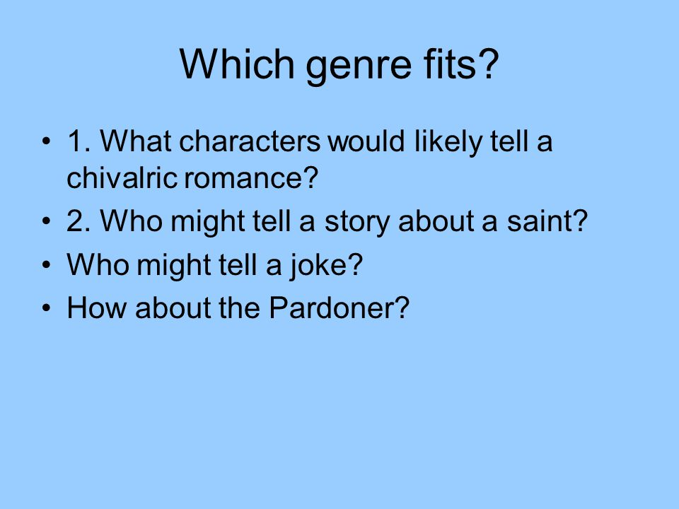 Which genre fits 1. What characters would likely tell a chivalric romance 2. Who might tell a story about a saint