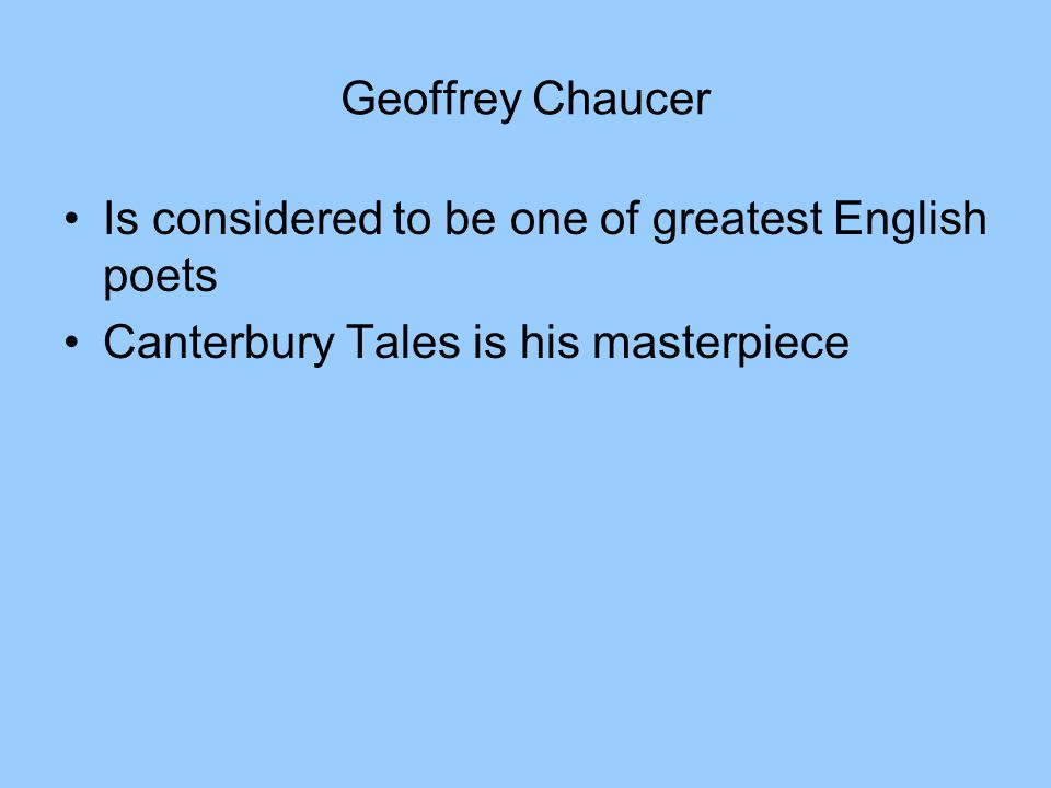 Geoffrey Chaucer Is considered to be one of greatest English poets.