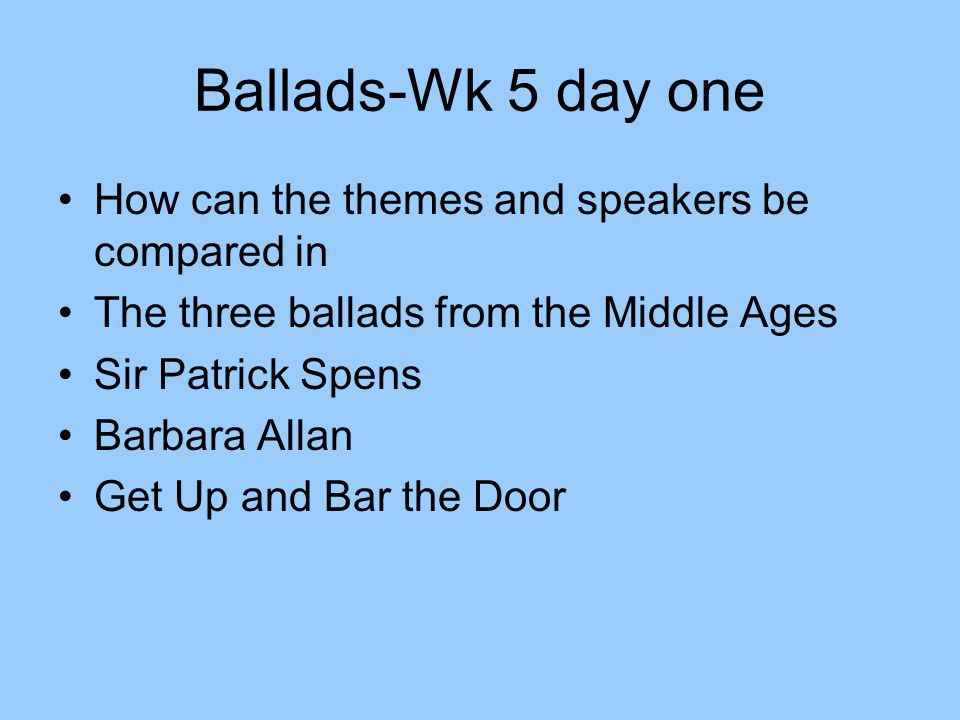 Ballads-Wk 5 day one How can the themes and speakers be compared in