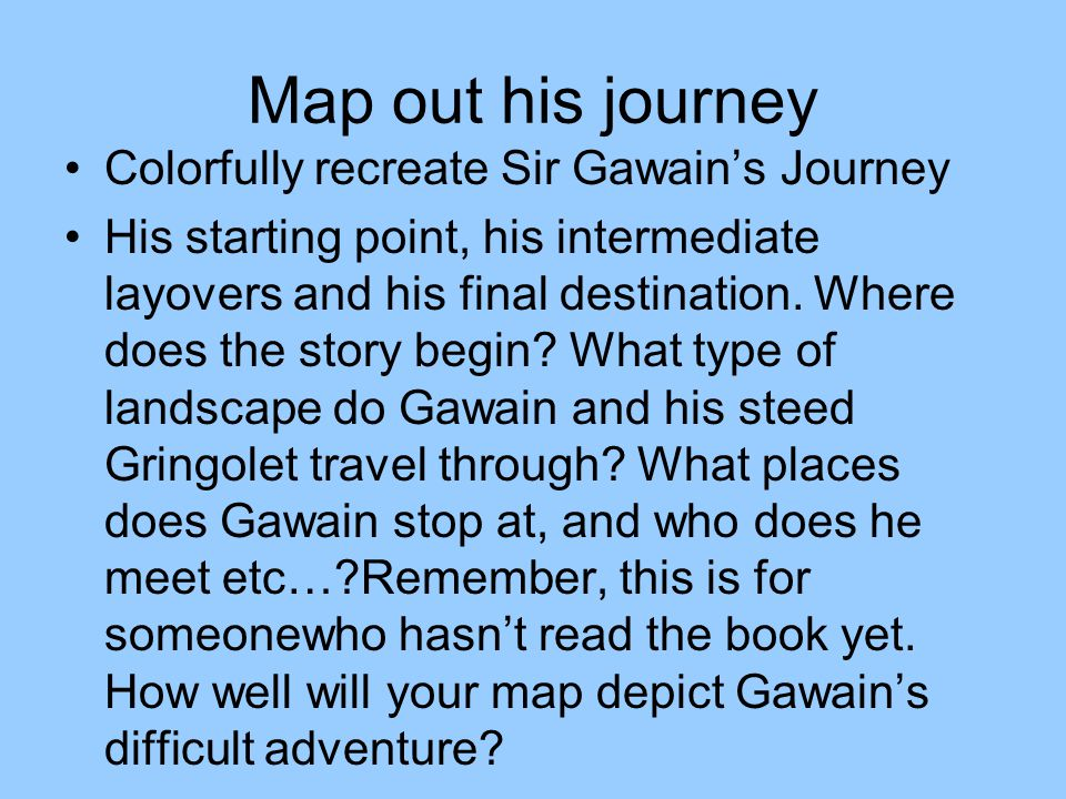 Map out his journey Colorfully recreate Sir Gawain's Journey