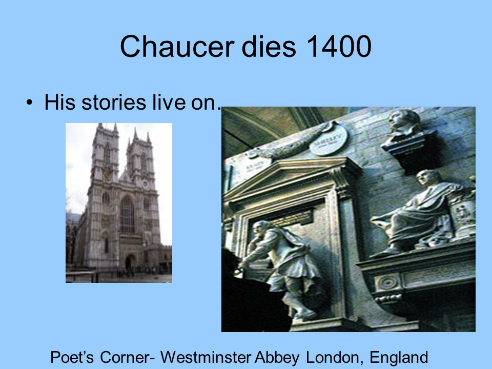 Chaucer dies 1400 His stories live on…