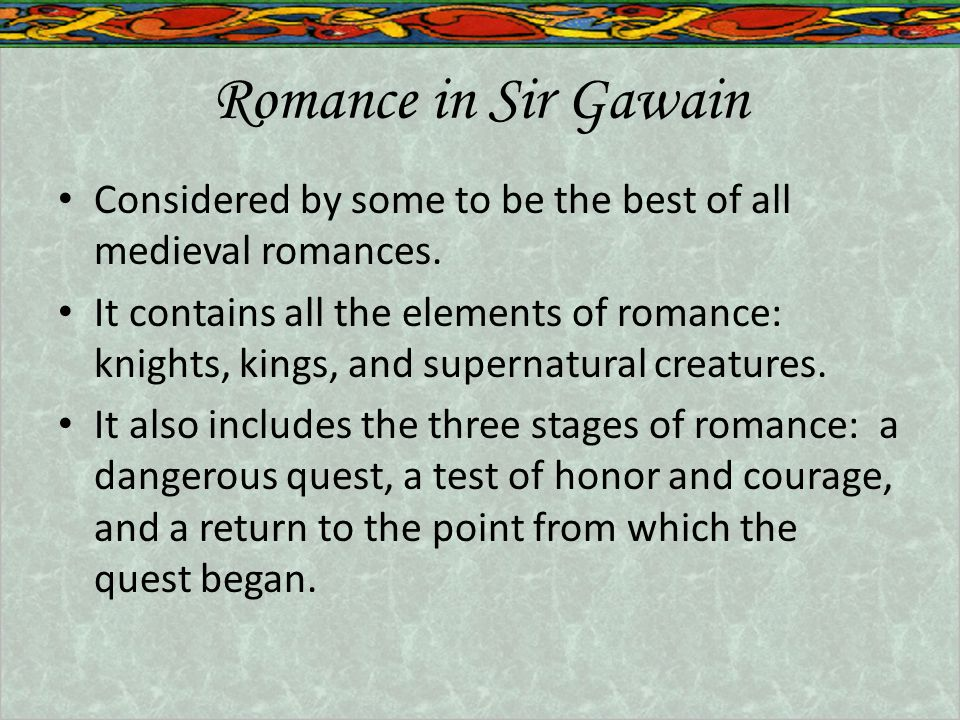 Romance in Sir Gawain Considered by some to be the best of all medieval romances.