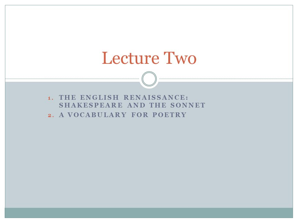 Lecture Two THE English Renaissance: Shakespeare and the sonnet