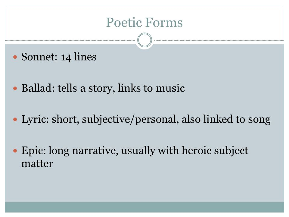 Poetic Forms Sonnet: 14 lines Ballad: tells a story, links to music