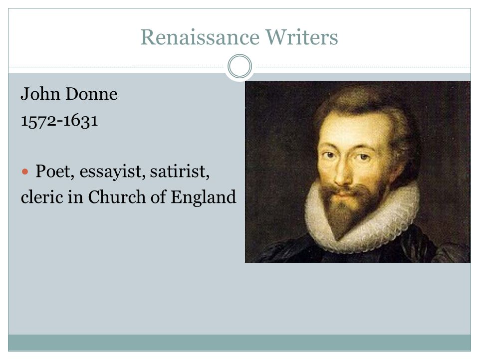Renaissance Writers John Donne 1572-1631 Poet, essayist, satirist,