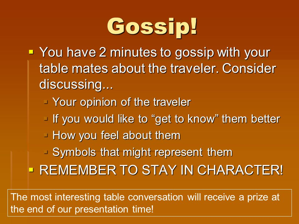 Gossip! You have 2 minutes to gossip with your table mates about the traveler. Consider discussing...