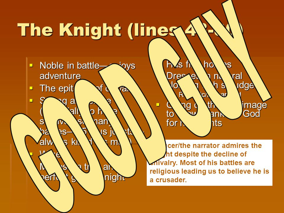 The Knight (lines 43-80) GOOD GUY Noble in battle—enjoys adventure
