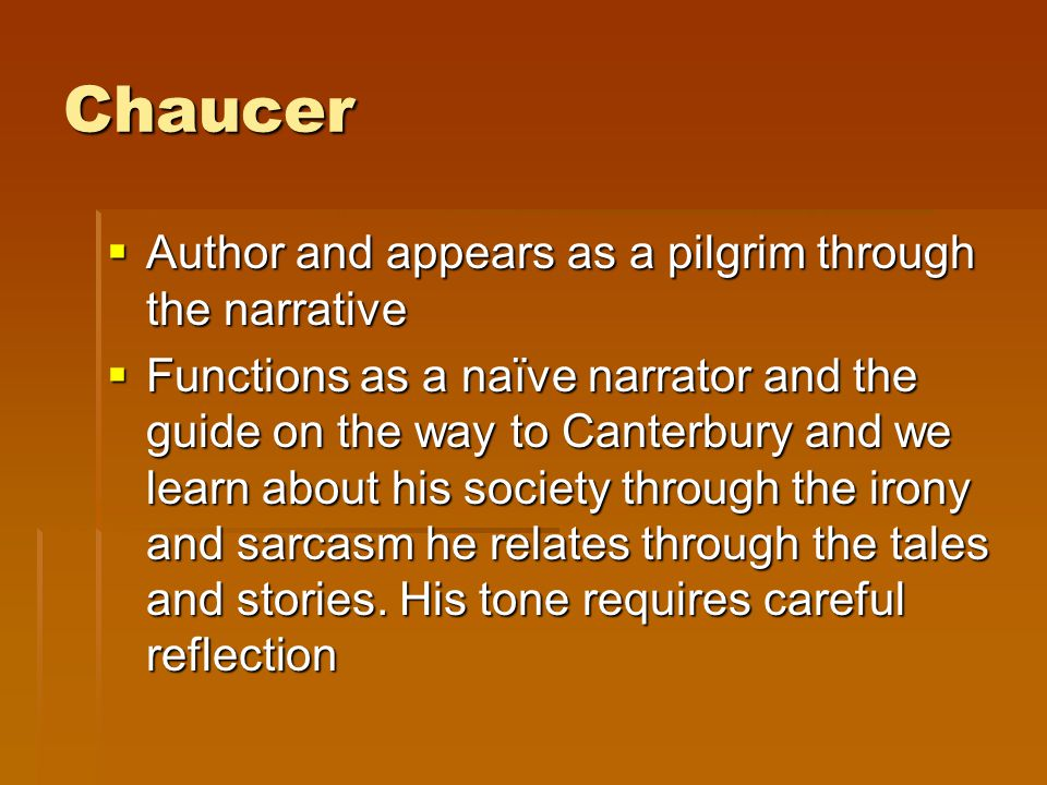 Chaucer Author and appears as a pilgrim through the narrative