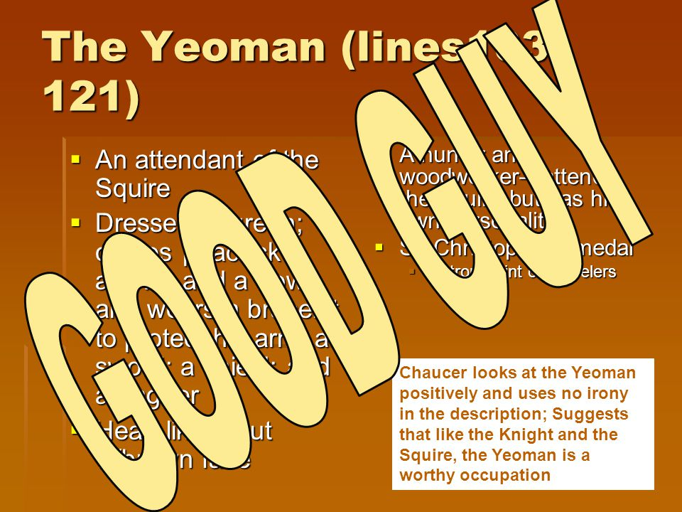 The Yeoman (lines103-121) GOOD GUY An attendant of the Squire