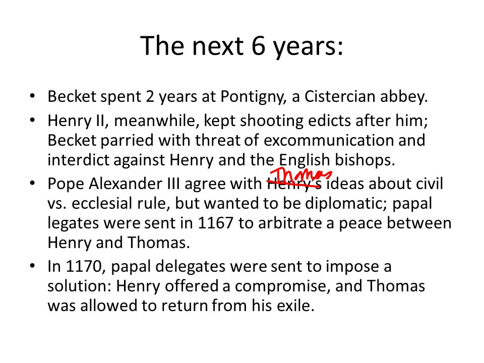 The next 6 years: Becket spent 2 years at Pontigny, a Cistercian abbey.