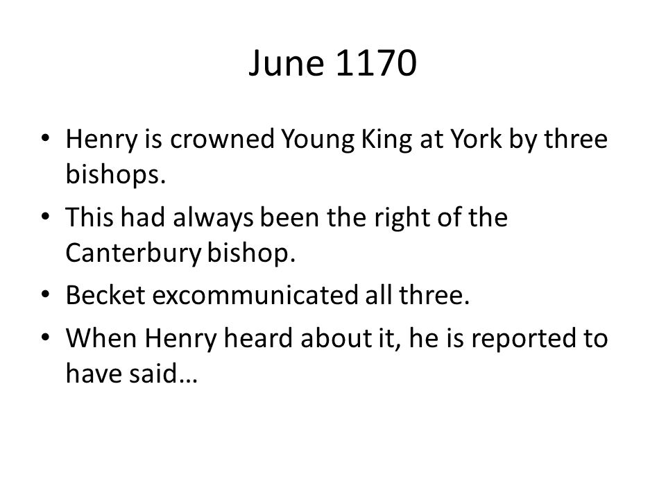 June 1170 Henry is crowned Young King at York by three bishops.