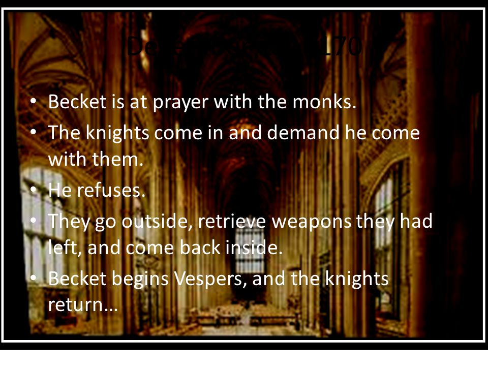 December 29, 1170 Becket is at prayer with the monks.