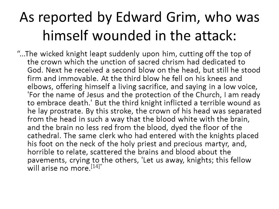 As reported by Edward Grim, who was himself wounded in the attack: