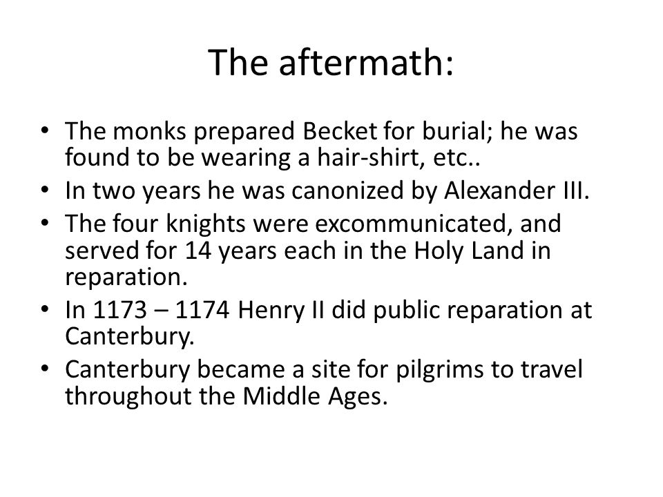 The aftermath: The monks prepared Becket for burial; he was found to be wearing a hair-shirt, etc..