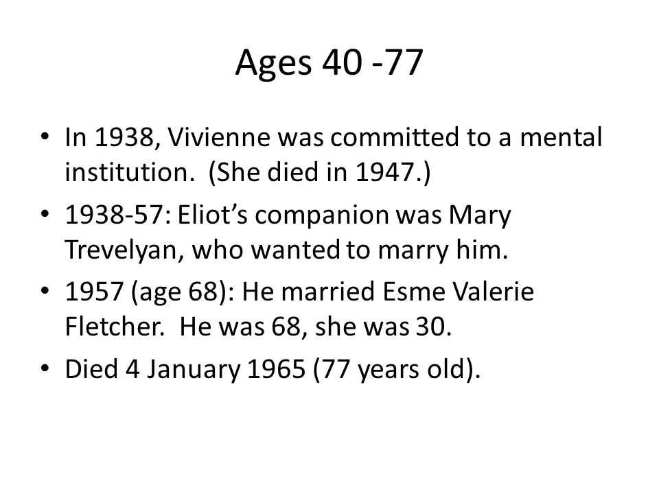 Ages 40 -77 In 1938, Vivienne was committed to a mental institution. (She died in 1947.)